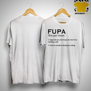 Fupa Noun Upper Fat Area That Keeps The Kitty From Catching A Cold Shirt