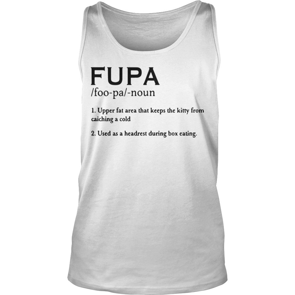 Fupa Noun Upper Fat Area That Keeps The Kitty From Catching A Cold Tank Top
