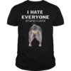 Heeler I Hate Everyone Stupid Cunts Shirt
