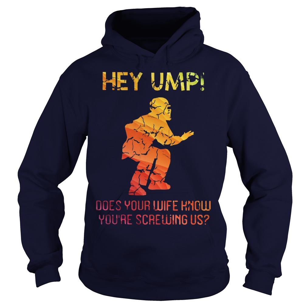 Hey Ump Does Your Wife Know You're Screwing Us Hoodie
