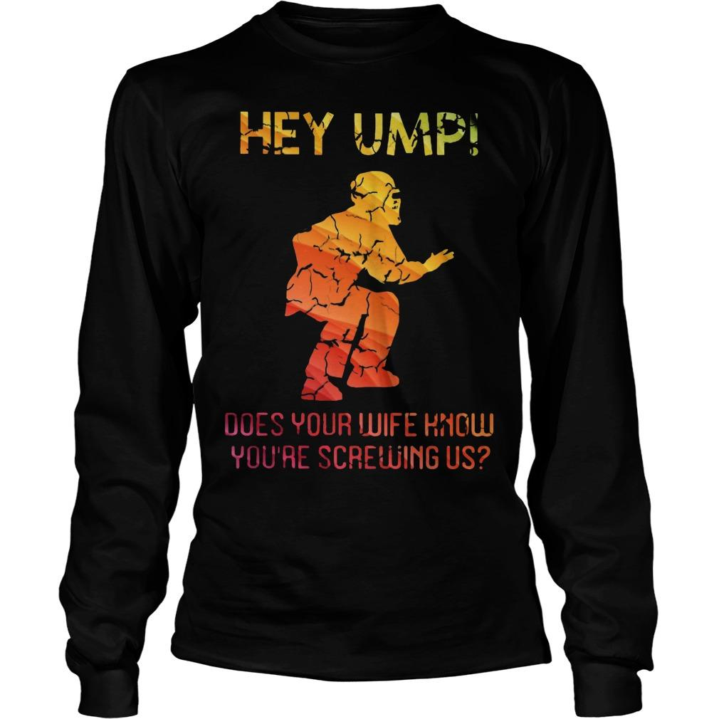 Hey Ump Does Your Wife Know You're Screwing Us Longsleeve