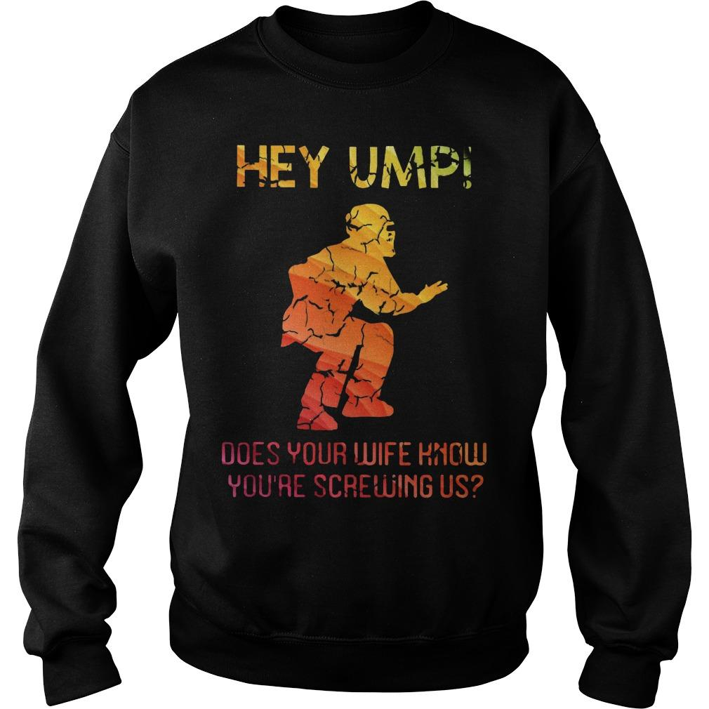 Hey Ump Does Your Wife Know You're Screwing Us Sweater