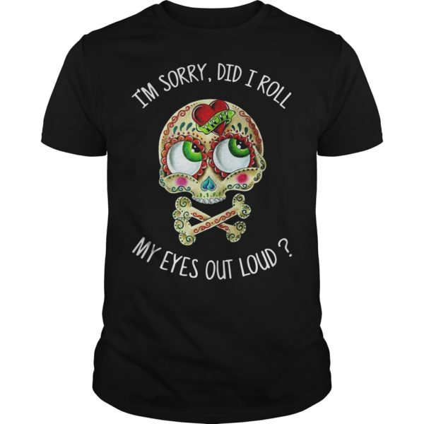 Hippie Skull I'm Sorry Did I Roll My Eyes Out Loud Shirt