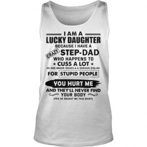 I Am A Lucky Daughter Because I Have A Crazy Step Dad Tank Top