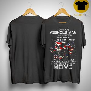 I Am An Asshole Man I Love Freedom Drink Beer And I Love My Wife Shirt