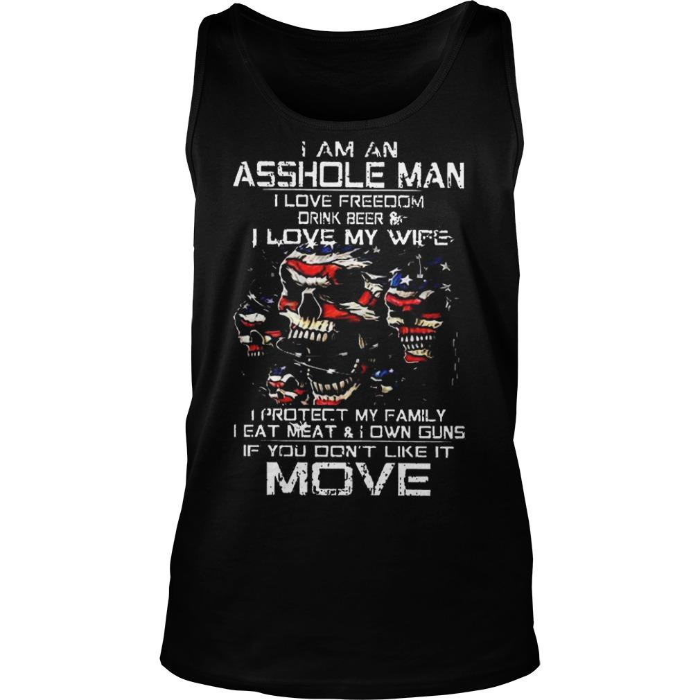 I Am An Asshole Man I Love Freedom Drink Beer And I Love My Wife Tank Top