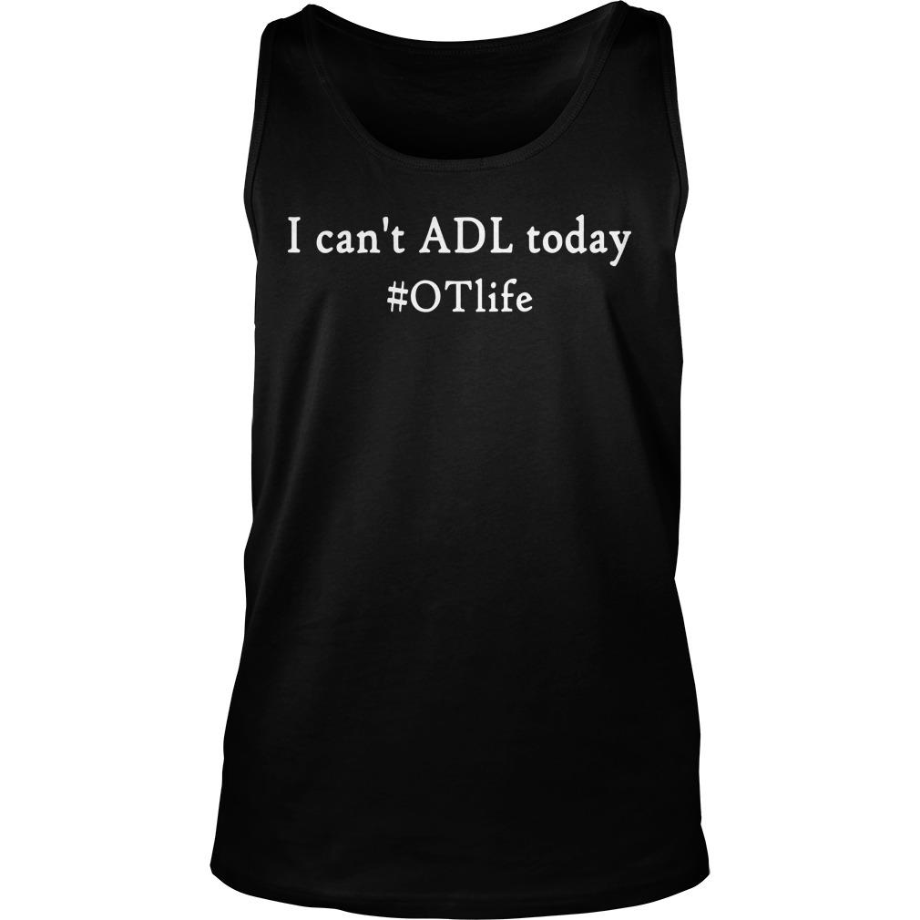 I Can't Adl Today #OTlife Tank Top