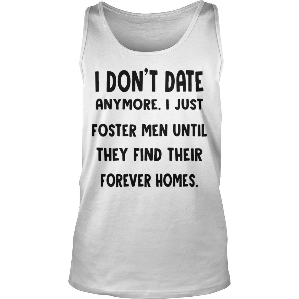 I Don't Date Anymore I Just Foster Men Until They Find Their Forever Homes Tank Top