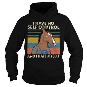 I Have No Self Control And I Hate Myself Hoodie