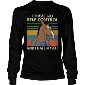 I Have No Self Control And I Hate Myself Longsleeve Tee