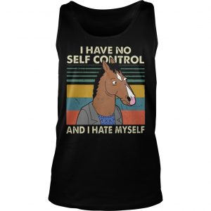 I Have No Self Control And I Hate Myself Tank Top