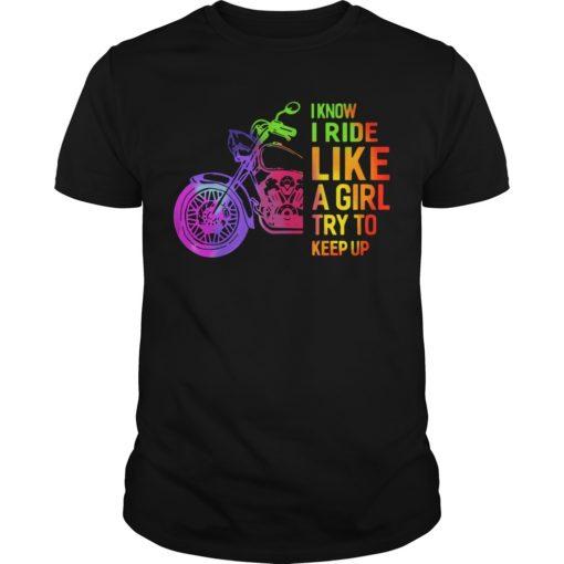 I Know I Ride Like A Girl Try To Keep Up Shirt