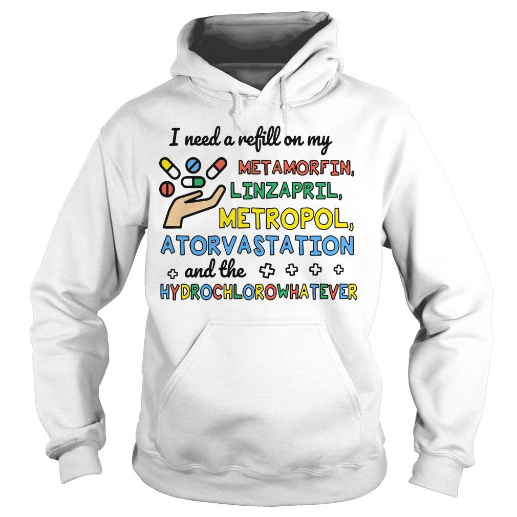 I Need A Refill On My Metamorfit Linzapril Metoprolol Atorvastatin HoodieI Need A Refill On My Metamorfit Linzapril Metoprolol Atorvastatin Hoodie