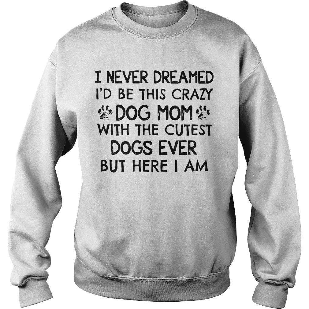 I Never Dreamed I'd Be This Crazy Dog Mom With The Cutest Dogs Ever Sweater