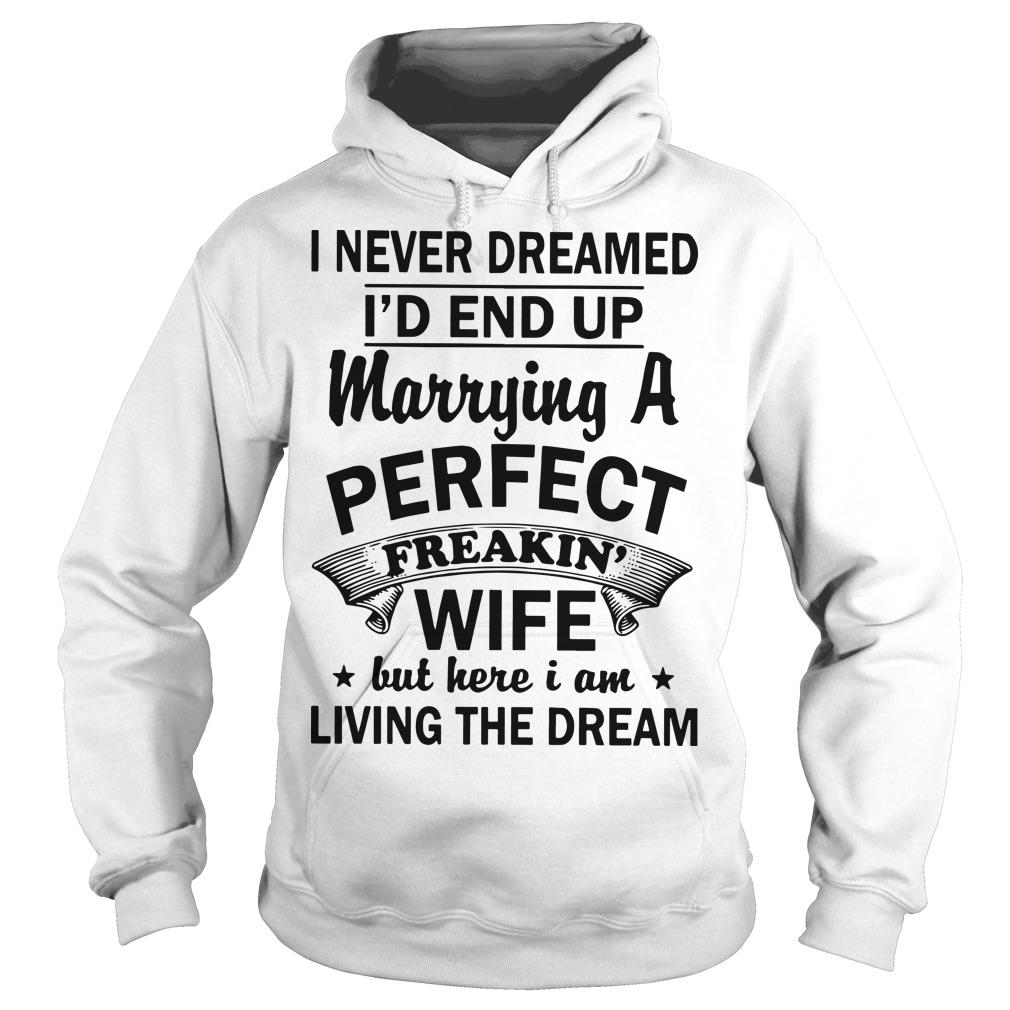 I Never Dreamed I'd End Up Marrying A Perfect Freakin Wife Hoodie