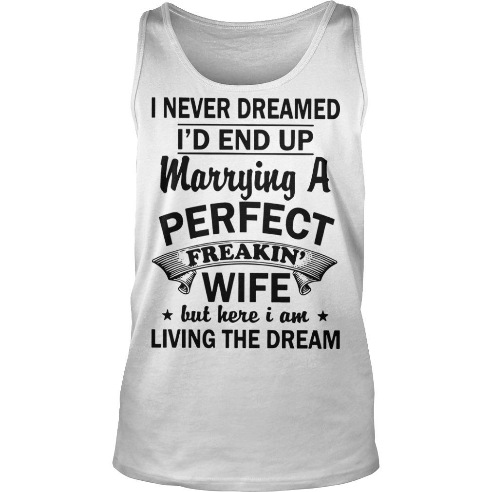 I Never Dreamed I'd End Up Marrying A Perfect Freakin Wife Tank Top