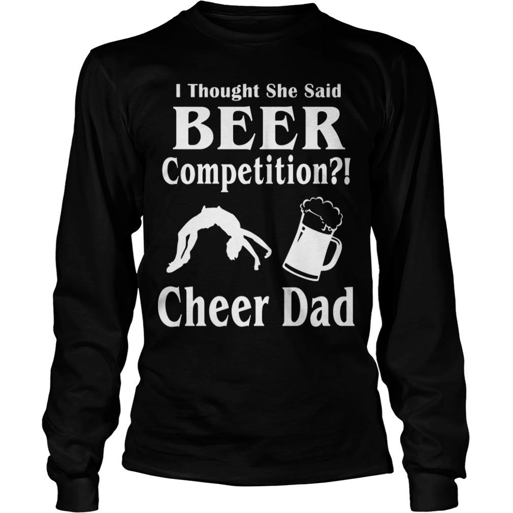 I Thought She Said Beer Competition Cheer Dad Longsleeve