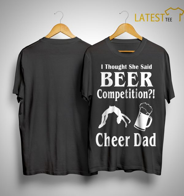 I Thought She Said Beer Competition Cheer Dad Shirt