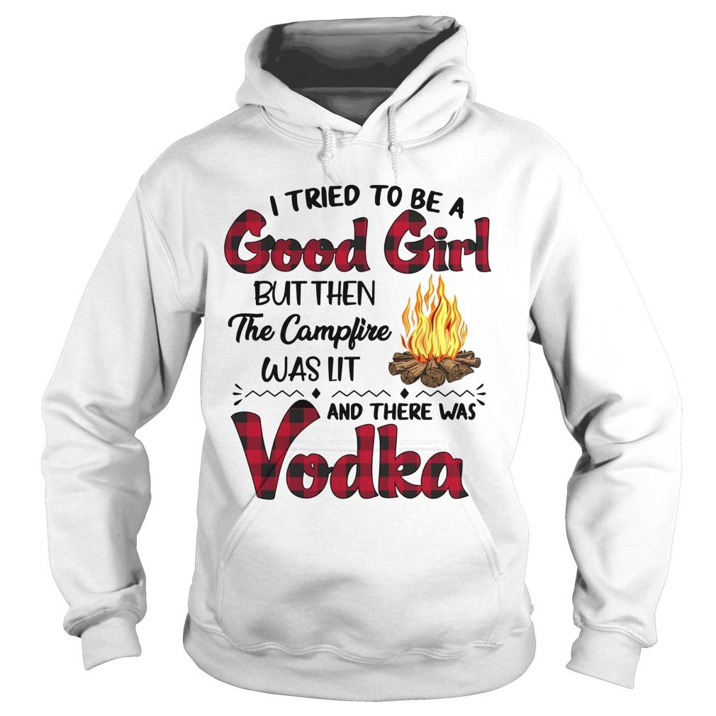 I Tried To Be A Good Girl But Then The Campfire Was Lit And There Was Vodka Hoodie