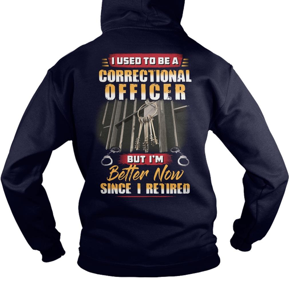 I Used To Be A Correctional Officer But I'm Better Now Hoodie