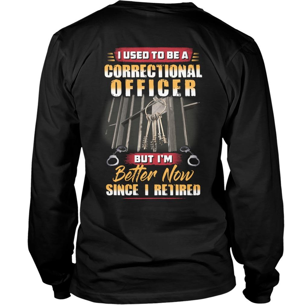 I Used To Be A Correctional Officer But I'm Better Now Longsleeve