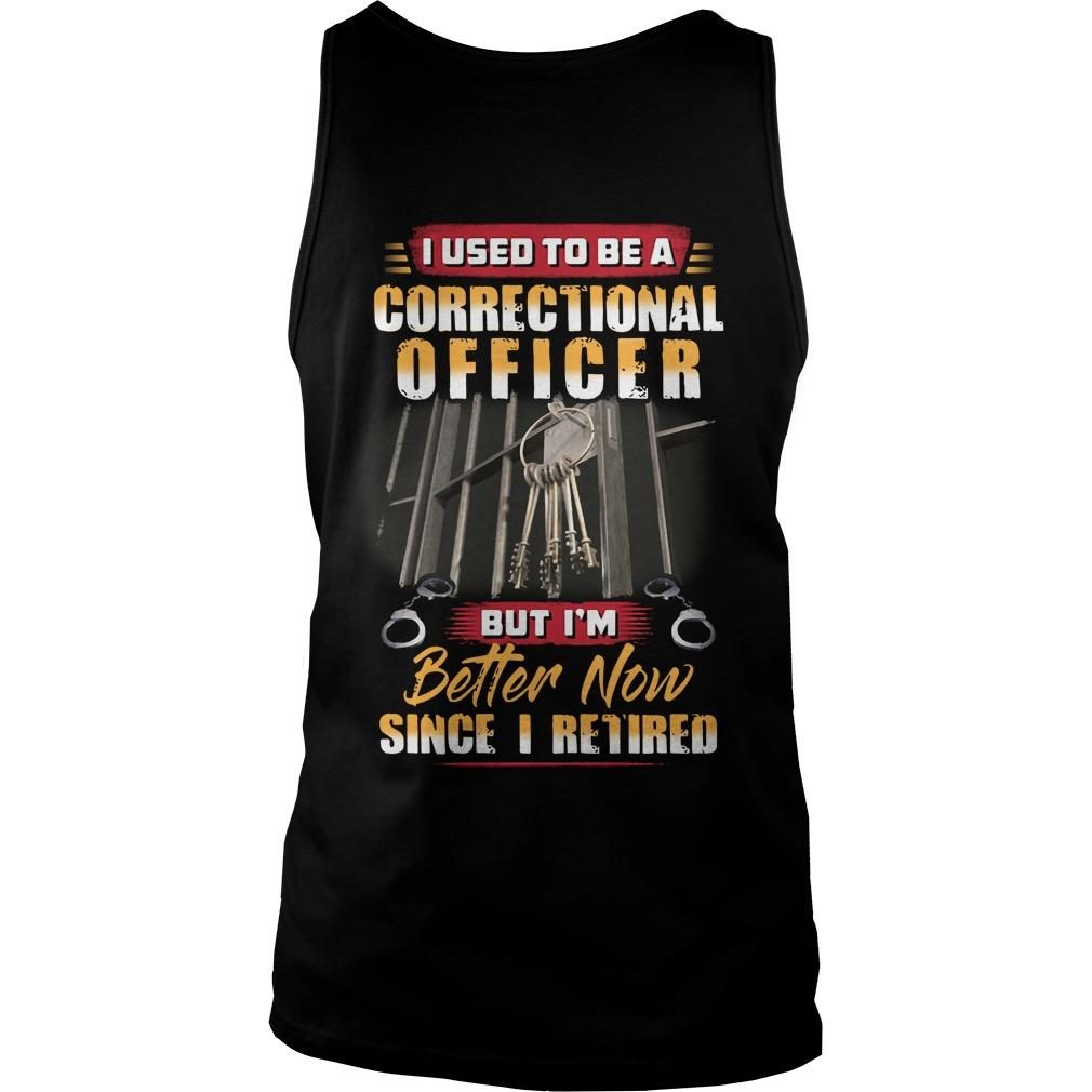 I Used To Be A Correctional Officer But I'm Better Now Tank Top