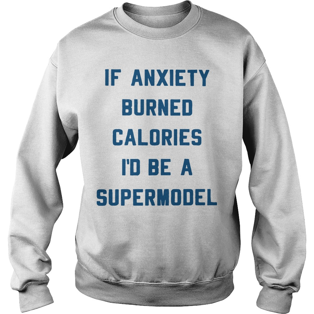 If Anxiety Burned Calories I'd Be A Supermodel Sweater
