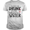 If Lost Or Drunk Please Return To Sister Shirt