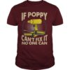 If Poppy Can't Fix It No One Can Shirt