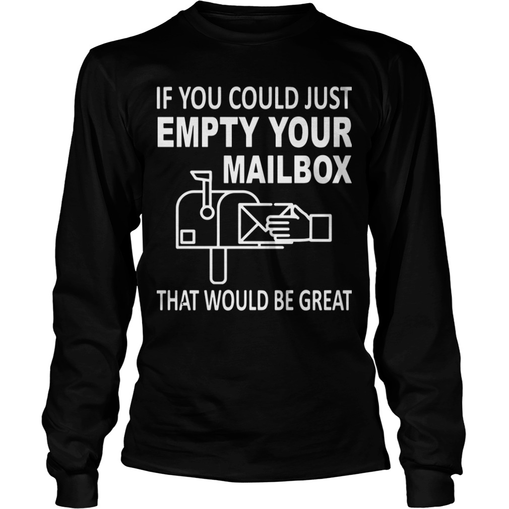 If You Could Just Empty Your Mailbox That Would Be Great Longsleeve Tee