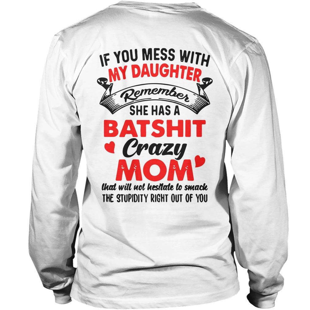 If You Mess With My Daughter Remember She Has A Batshit Crazy Mom Longsleeve