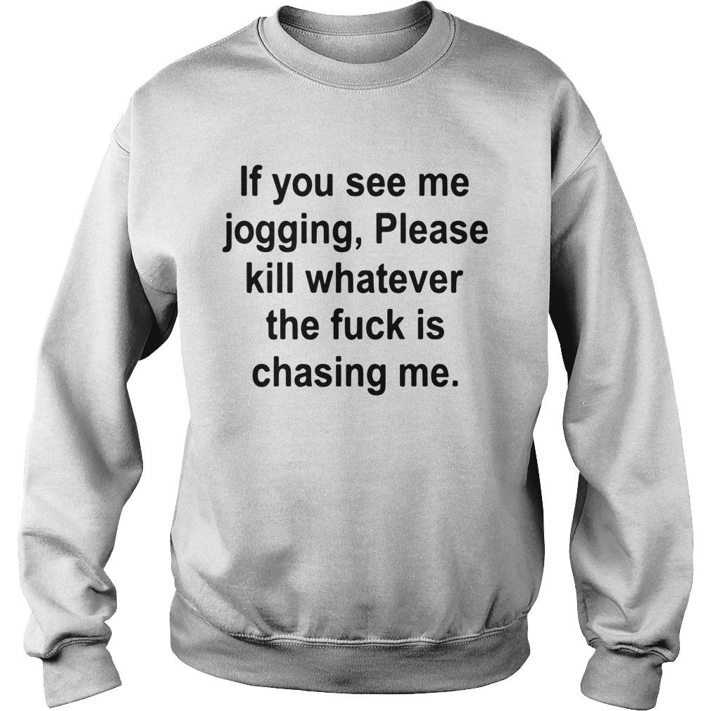 If You See Me Jogging Please Whatever The Fuck Is Chasing Me Sweater