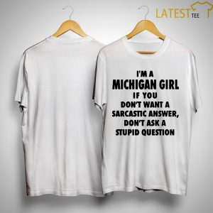 I'm A Michigan Girl If You Don't Want A Sarcastic Answer Shirt
