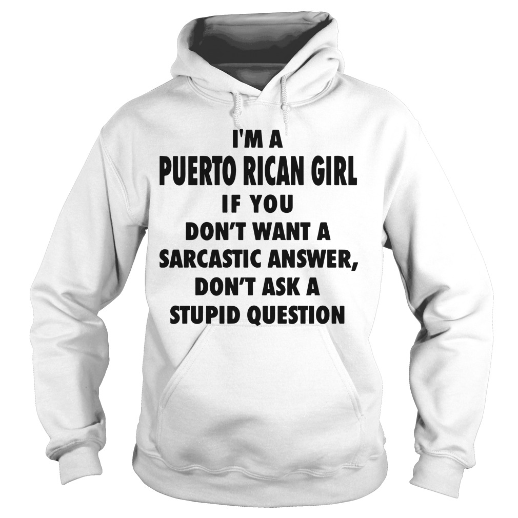 I'm A Puerto Rican Girl If You Don't Want A Sarcastic Answer Hoodie