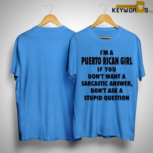 I'm A Puerto Rican Girl If You Don't Want A Sarcastic Answer Shirt