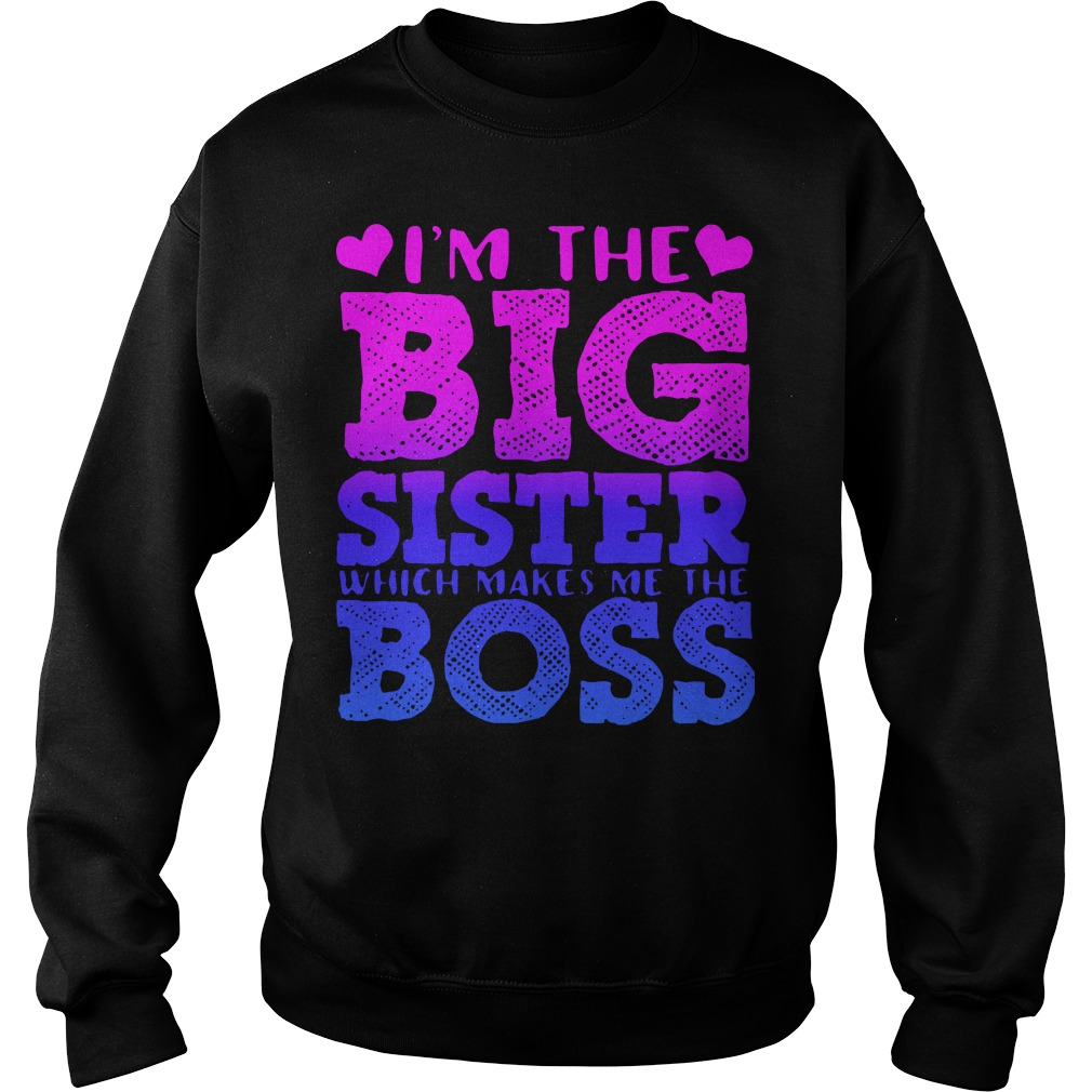 I'm The Big Sister Which Makes Me The Boss Sweater