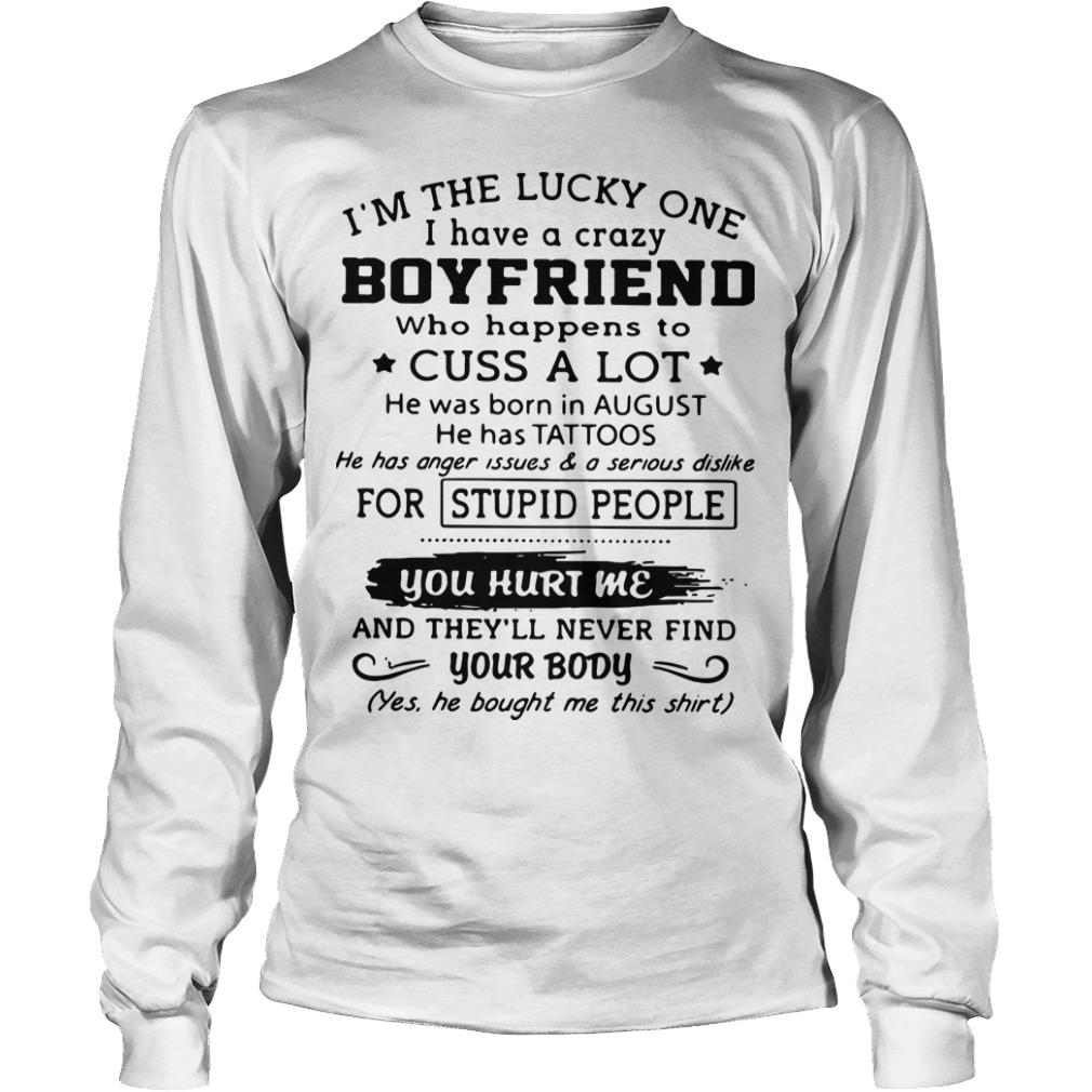 I'm The Lucky One I Have A Crazy Boyfriend Cuss A Lot Born In August Longsleeve