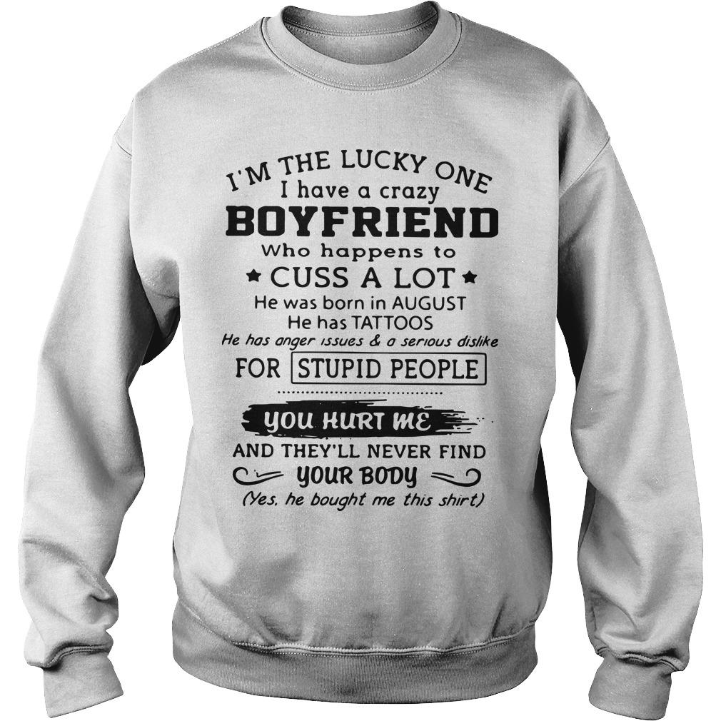 I'm The Lucky One I Have A Crazy Boyfriend Cuss A Lot Born In August Sweater