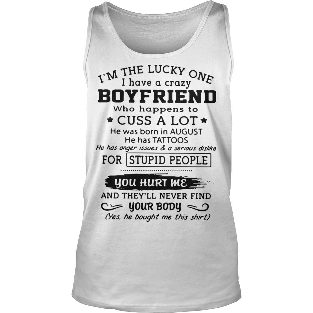 I'm The Lucky One I Have A Crazy Boyfriend Cuss A Lot Born In August Tank Top