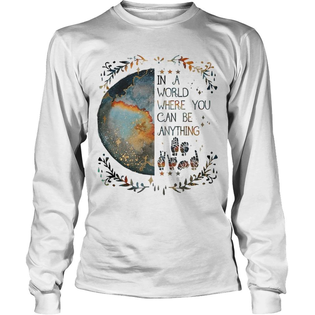 In A World You Can Be Anything Longsleeve