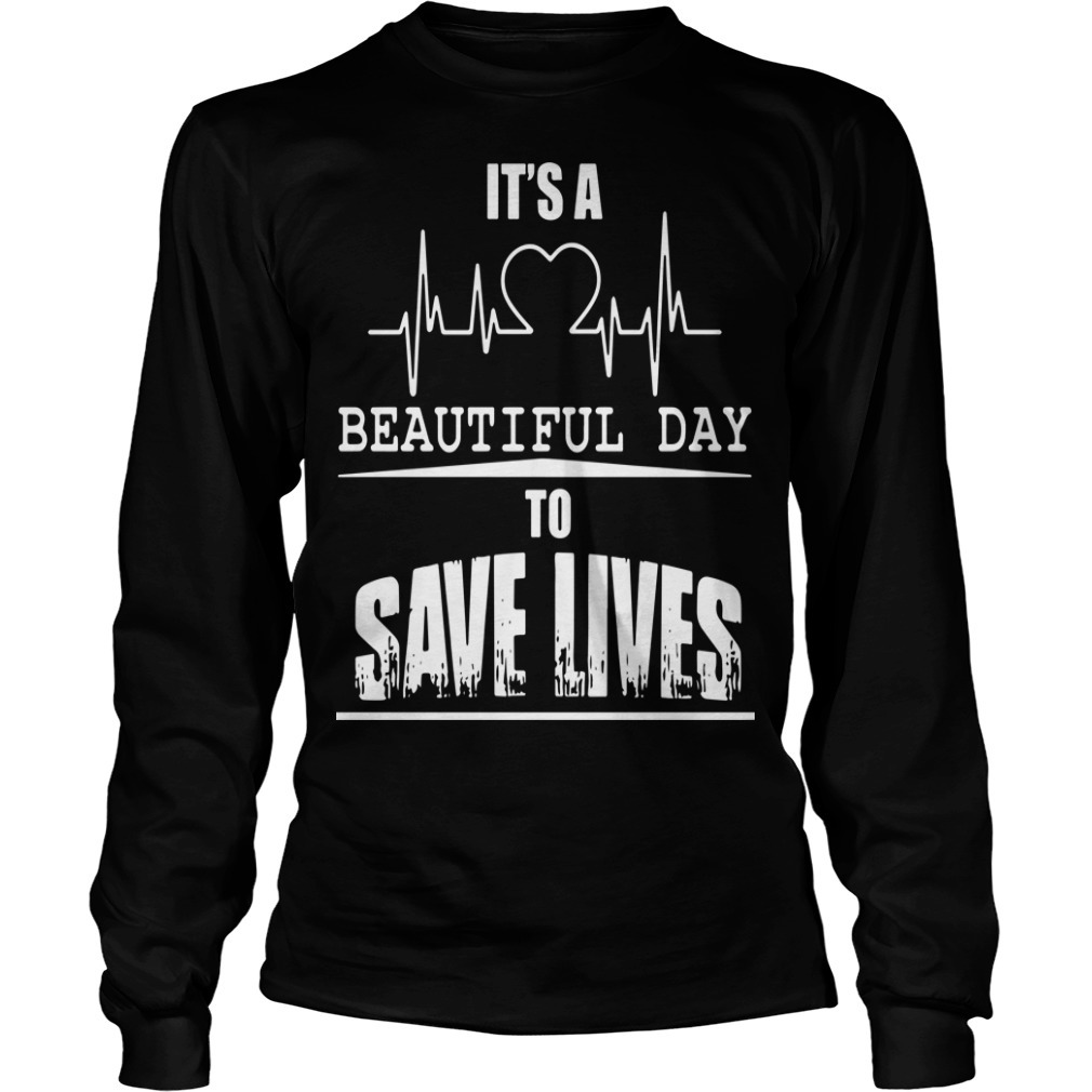 It's A Beautiful Day To Save Lives Longsleeve Tee