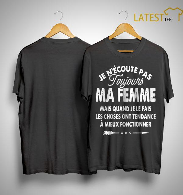 Je N'écoute Pas Toujours Ma Femme Mais Quand Je Le Fais Les Choses Shirt