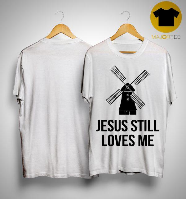 Jesus Still Loves Me Windmill Shirt