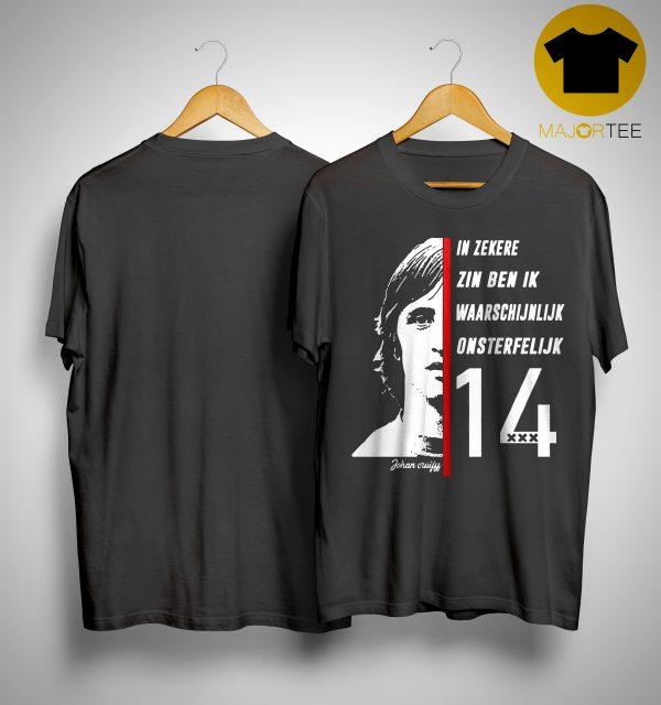 Johan Cruyff In Zekere Zin Ben Ik Waarschijnlijk Onsterfelijk 14 Shirt