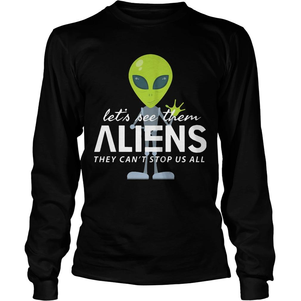 Let's See Them Aliens They Can't Stop Us All Longsleeve
