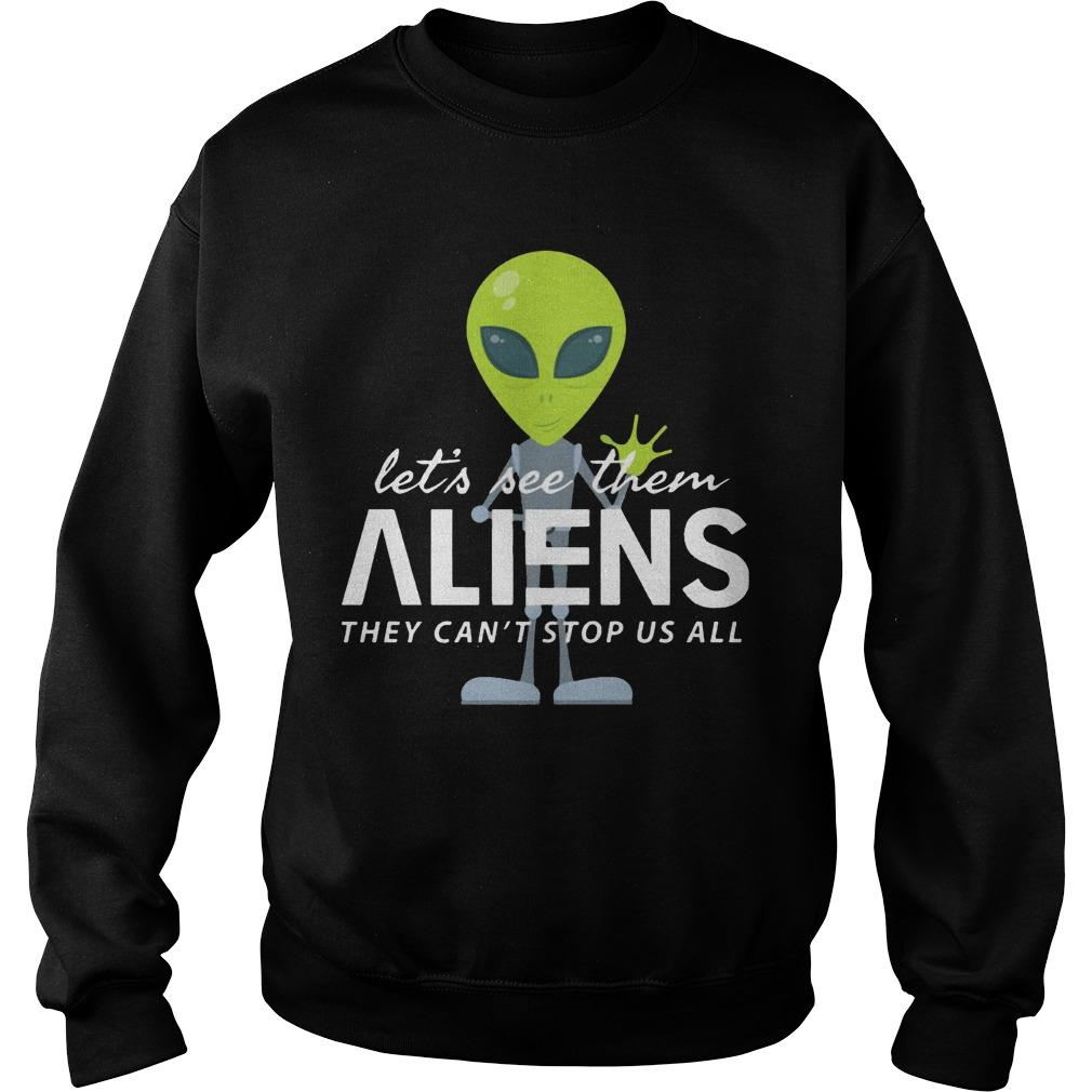 Let's See Them Aliens They Can't Stop Us All Sweater