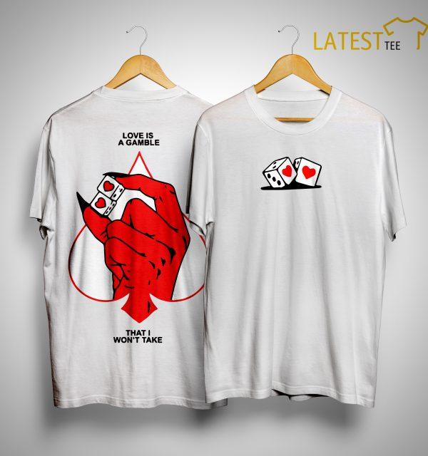 Love Is A Gamble That I Won't Take Shirt
