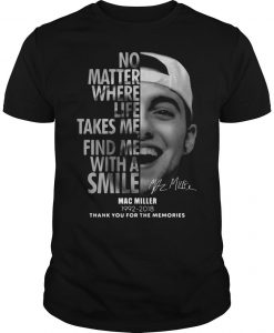Mac Miller No Matter Where Life Takes Me Find Me With A Smile 1992 2018 Shirt