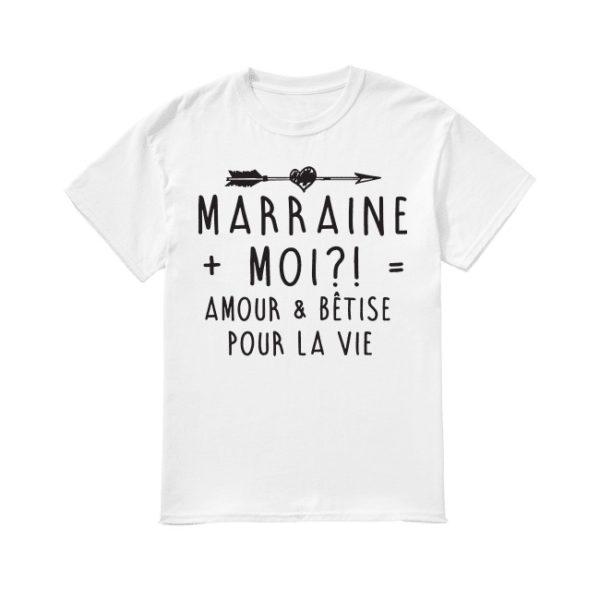 Marraine Moi Amour And Bêtise Pour La Vie Shirt