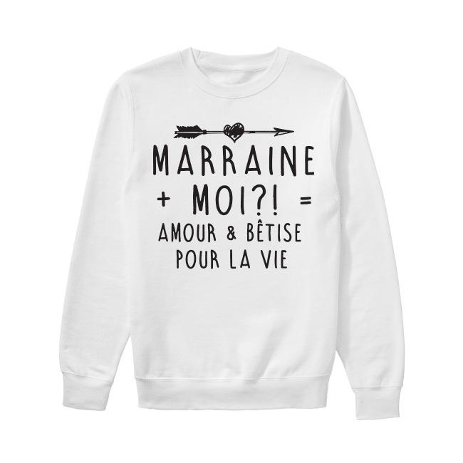 Marraine Moi Amour And Bêtise Pour La Vie Sweater